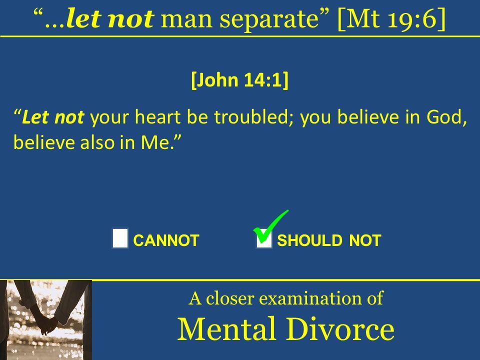 Mental Divorce …let not man separate [Mt 19:6] [John 14:1]